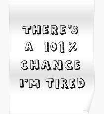 101% Chance I'm Tired | White Poster
