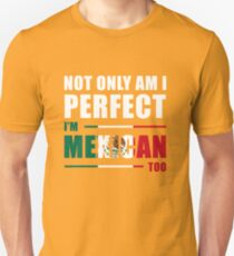 Not Only Am I Perfect I'm Mexican Too Unisex T-Shirt