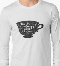 Tea Is Always A Good Idea Long Sleeve T-Shirt