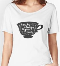 Tea Is Always A Good Idea Women's Relaxed Fit T-Shirt