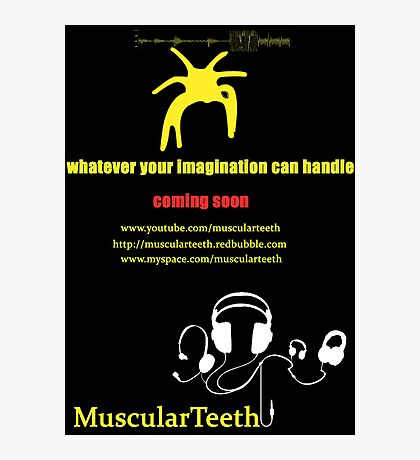 Promote yourself comp - MuscularTeeth Poster Photographic Print