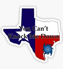 Texas Flag - You Can't Knock Me Down Sticker
