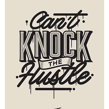 Can't Knock The Hustle - Typography by Fishtaco