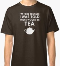 I Was Told There Would Be Tea Teapot English Teatime Classic T-Shirt