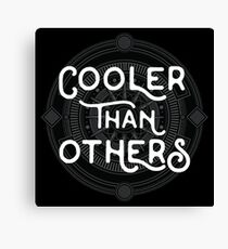 Cooler Than Others - Cool Funny Typography Text Canvas Print