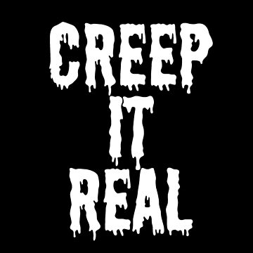 Creep it Real by snitts