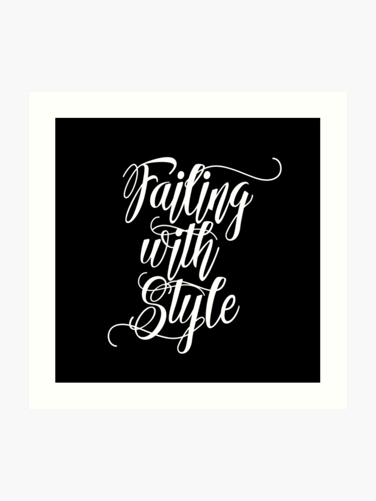 Failing With Style - Cool Funny Gangsta Style Brush Typography Design | Art  Print