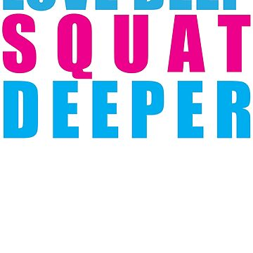 Love Deep; Squat Deeper by vulpiniaus