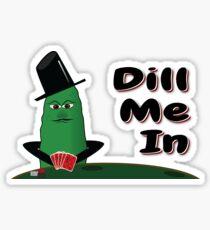 Dill Me In - Funny Poker Pun Sticker