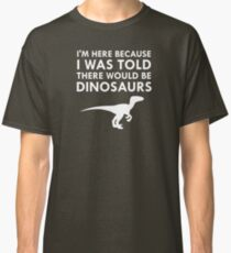 I Was Told There Would Be Dinosaurs Museum Velociraptor Classic T-Shirt