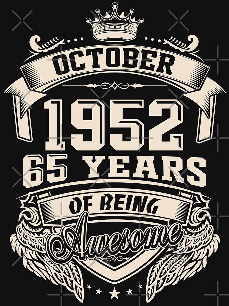 Born In October 1952, 65 Years of Being Awesome by dragts