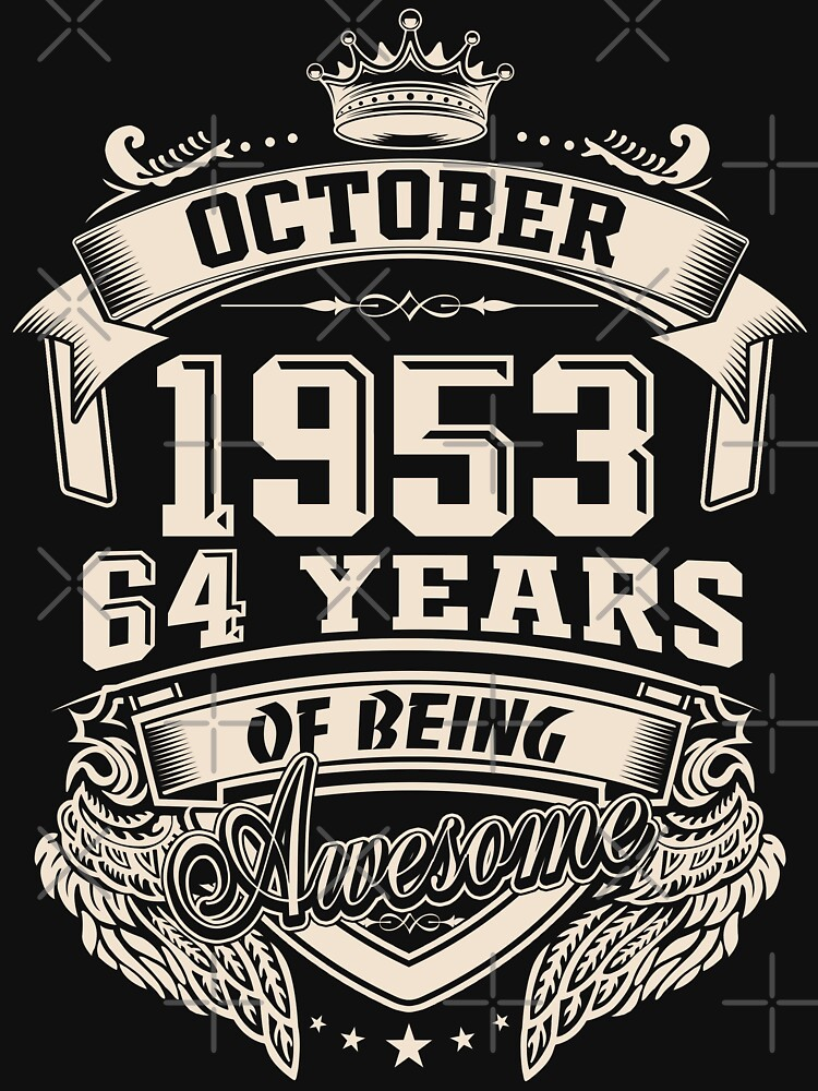 Born In October 1953, 64 Years of Being Awesome by dragts