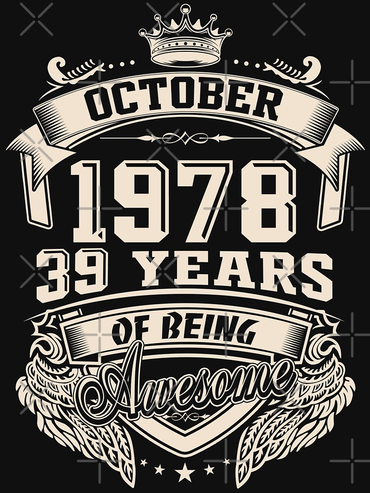 Born In October 1978 39 Years of Being Awesome by dragts