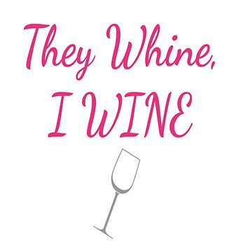 They Whine, I Wine by gwdreams