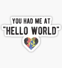 "You had me at ""HELLO WORLD"" - Funny Programming Jokes - Light Color Sticker"