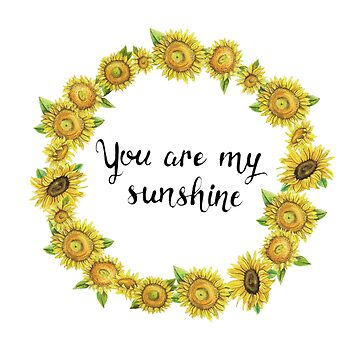Sunflower - You Are My Sunshine by MeaghanR