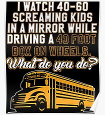 I Watch Screaming Kids In A Mirror While Driving Poster