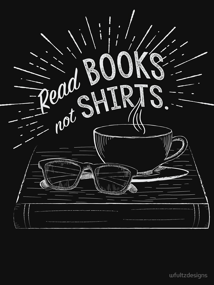 Read Books Not Shirts by wfultzdesigns
