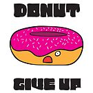 Donut Give Up by Andreea Butiu