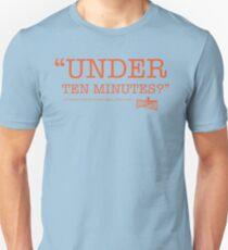"""""""Under Ten Minutes?"""" Unisex T-Shirt"""