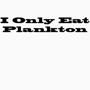 I Only Eat Plankton by gatekeeper