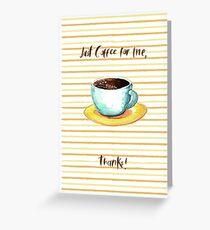 Just Coffee Greeting Card