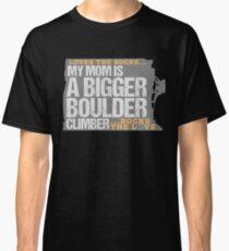 My Mom is a Bigger Boulder Climber Classic T-Shirt
