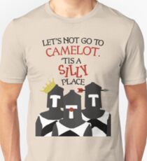 Let's Not Go to Camelot--Tis a Silly Place. T-Shirt