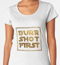 Burr Shot First - Gold Women's Premium T-Shirt