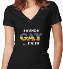 Sounds Gay I'm In Women's Fitted V-Neck T-Shirt