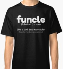 Funny Gift For Uncle- Funcle Definition Classic T-Shirt