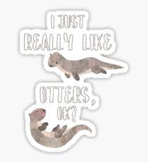 I Just Really Like  Otters OK? - Funny Otter Shirt Sticker