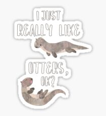 I Just Really Like  Otters OK? - Funny Otter Shirt Sticker