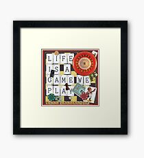 LIFE IS A GAME WE PLAY Framed Print