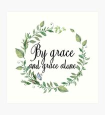 Grace And Grace Alone - Christian Quote Art Print