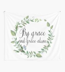 Grace And Grace Alone - Christian Quote Wall Tapestry