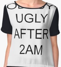 Nobodys ugly after 2AM Chiffon Top