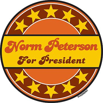 NORM PETERSON FOR PRESIDENT by phigment-art