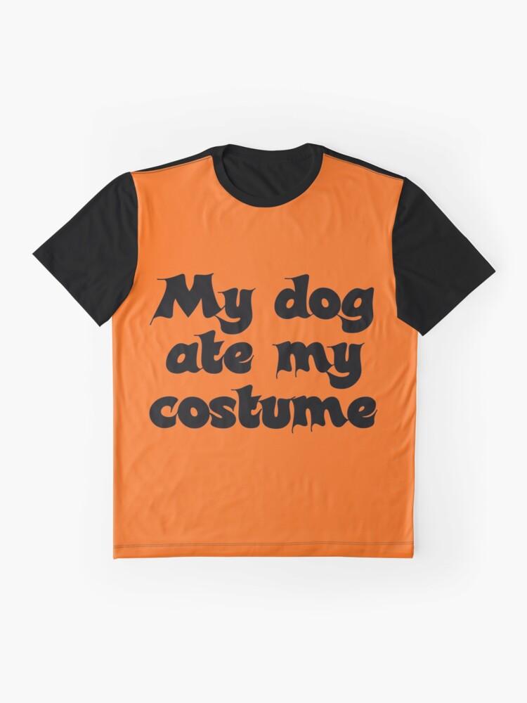 Alternate view of My dog ate my costume Graphic T-Shirt