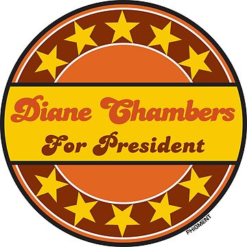 DIANE CHAMBERS FOR PRESIDENT by phigment-art