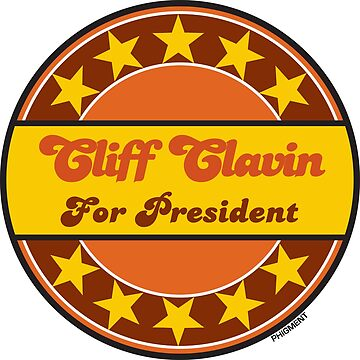 CLIFF CLAVIN FOR PRESIDENT by phigment-art