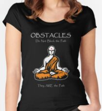 Obstacles Do Not Block the Path; They ARE the Path Women's Fitted Scoop T-Shirt