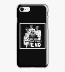Thank You For Being A Fiend iPhone Case/Skin