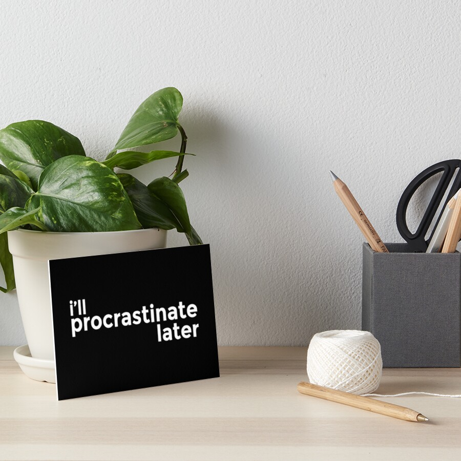 i'll procrastinate later by s-i-d