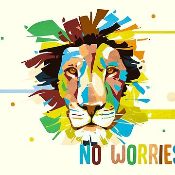 Colorful Lion Head - No Worries by wfultzdesigns