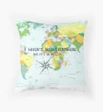 I haven't been everywhere but it's on my list - travel quote Throw Pillow