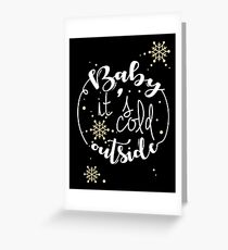 Baby It is Cold Outside Greeting Card