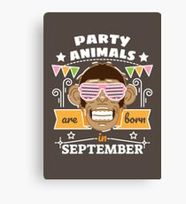 Party Animals are Born in September Canvas Print