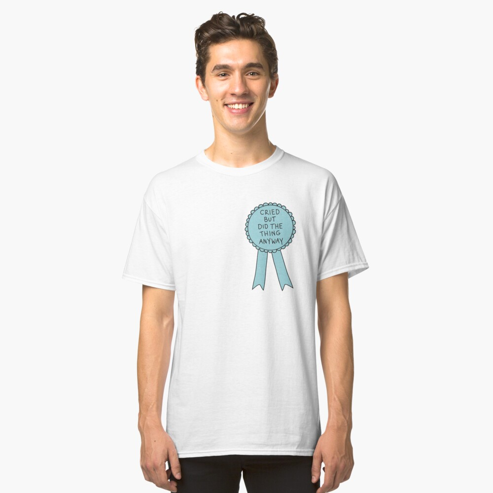 Did The Thing Anyway Classic T-Shirt
