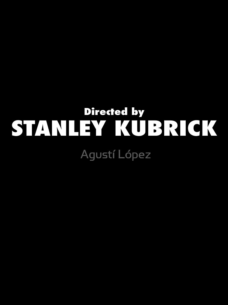 Directed by Stanley Kubrick by AgustiLopez